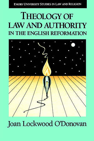THEOLOGY OF LAW AND AUTHORITY IN THE ENGLISH REFORMATION