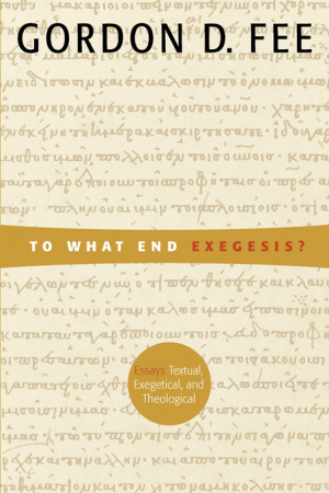 To What End Exegesis?: Essays Textual, Exegetical, and Theological.