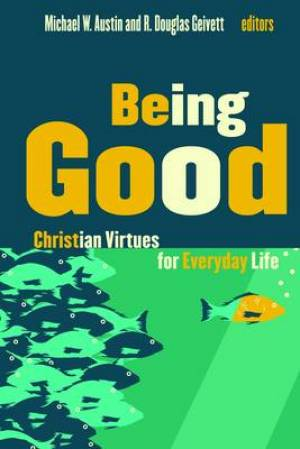 Being Good : Christian Virtues For Everyday Life