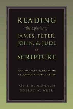 Reading the Epistles of James, Peter, John & Jude as Scripture