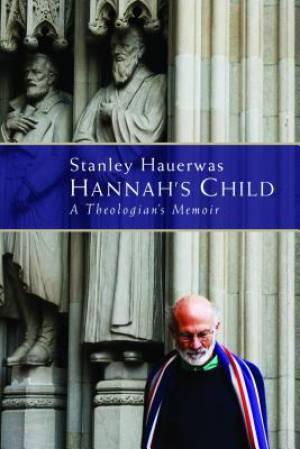 Hannahs Child : A Theologians Memoir