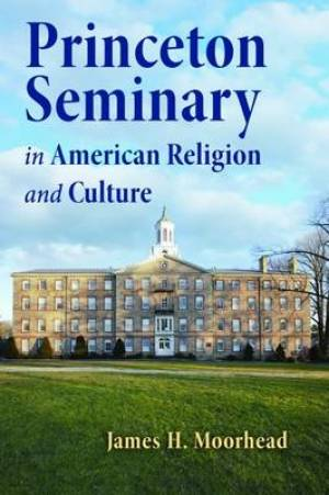 Princeton Seminary in American Religion & Culture