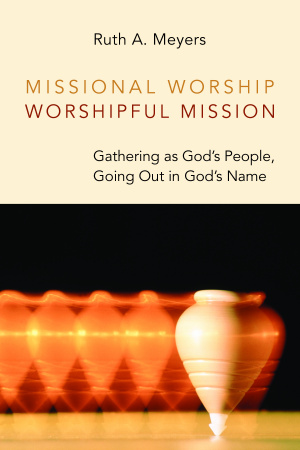 Missional Worship, Worshipful Mission