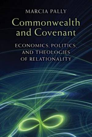 Commonwealth and Covenant: Economics, Politics, and Theologies of Relationality