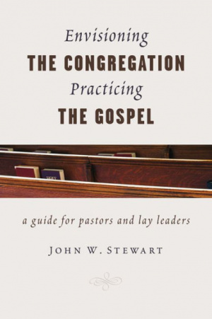 Envisioning the Congregation, Practicing the Gospel