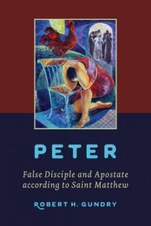 Peter - False Disciple and Apostate According to Saint Matthew
