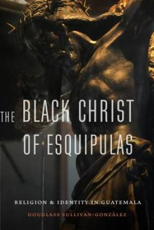 The Black Christ of Esquipulas