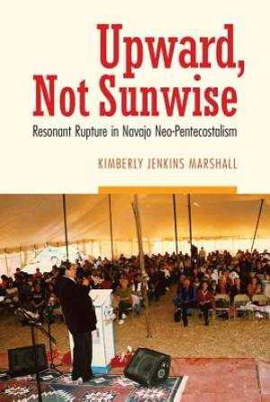 Upward, Not Sunwise: Resonant Rupture in Navajo Neo-Pentecostalism