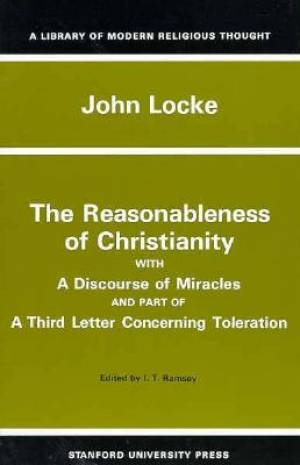The Reasonableness of Christianity, and a Discourse of Miracles