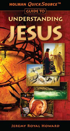 Holman Quick Source Guide to Understanding Jesus