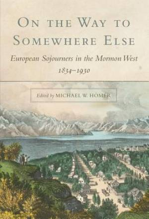 On the Way to Somewhere Else: European Sojourners in the Mormon West