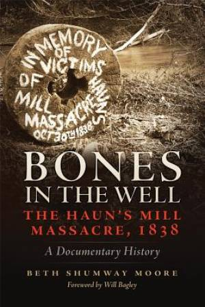Bones in the Well: The Haun's Mill Massacre, 1838 A Documentary History