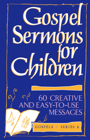 Gospel Sermons for Children: Gospels, Series A