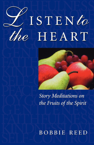Listen to the Heart: Story Meditations on the Fruits of the Spirit