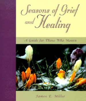 Seasons of Grief and Healing: Guide for Those Who Mourn