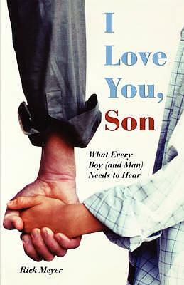 I Love You, Son: What Every Boy (and Man) Needs to Hear