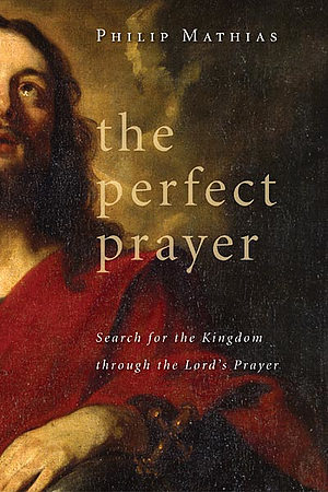The Perfect Prayer: Search for the Kingdom in the Lord's Prayer