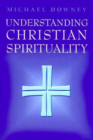Understanding Christian Spirituality