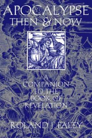 Apocalypse Then and Now : A Companion to the Book of Revelation