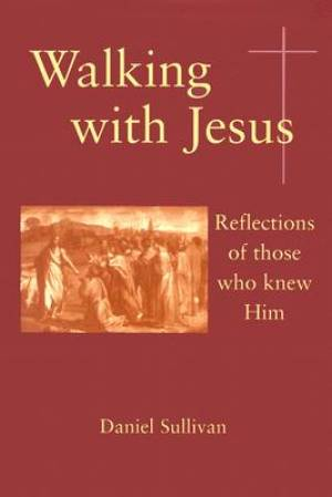 Walking with Jesus ; Reflections of Those Who Knew Him