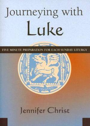 Journeying with Luke: 5 Minute Preparation of Each Sunday Liturgy