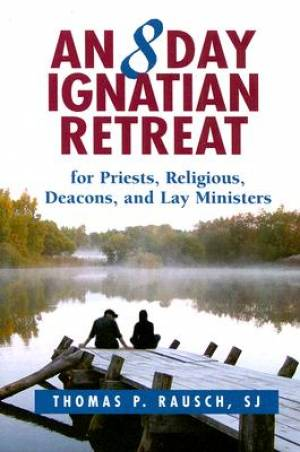 An Eight Day Ignatian Retreat for Priests, Religious, and Lay Ministers