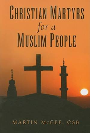 Christian Martyrs For A Muslim People Pb