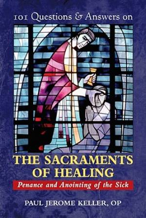 101 Questions and Answers on the Sacraments of Healing