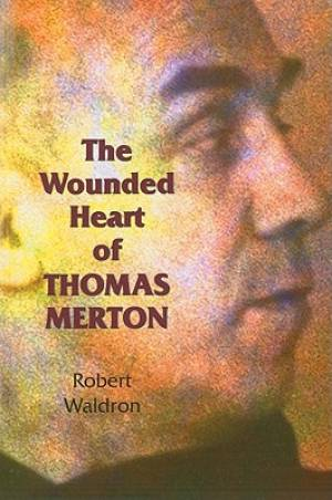 The Wounded Heart of Thomas Merton