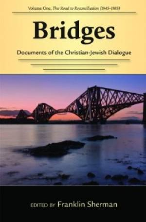Bridges: Documents of the Christian-Jewish Dialogue Road to Reconciliation (1945-1985)