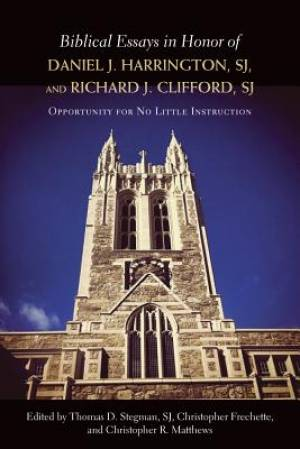 Biblical Essays in Honor of Daniel J. Harrington, SJ, and Richard J. Clifford, SJ