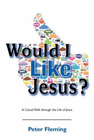 Would I Like Jesus?