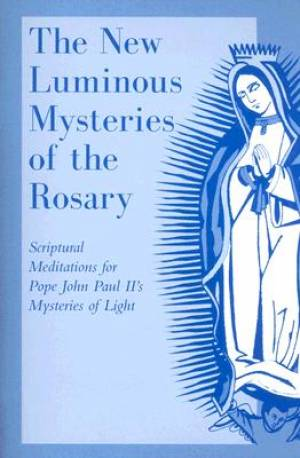 The New Luminous Mysteries of the Rosary
