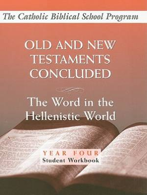 Old and New Testaments Concluded Year Four, Student Workbook