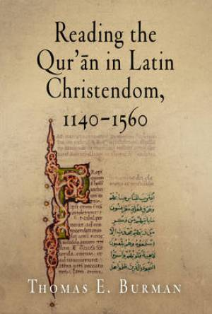 Reading the Qur'an in Latin Christendom, 1140-1560