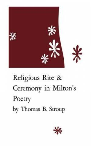 Religious Rite and Ceremony in Milton's Poetry
