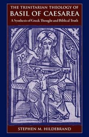 The Trinitarian Theology of Basil of Caesarea
