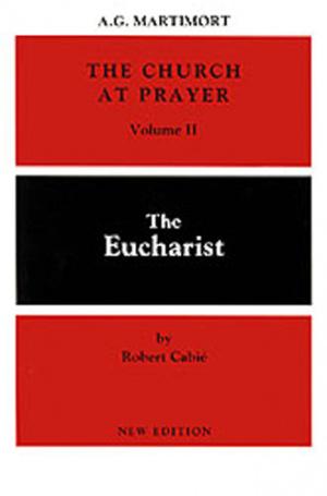 The Church at Prayer: the Eucharist
