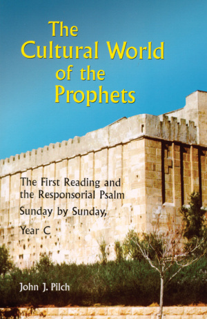 The Cultural World of the Prophets First Reading and the Responsorial Psalm, Sunday by Sunday
