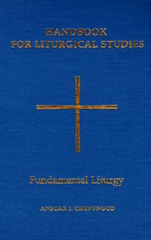 Handbook for Liturgical Studies Fundamental Liturgy