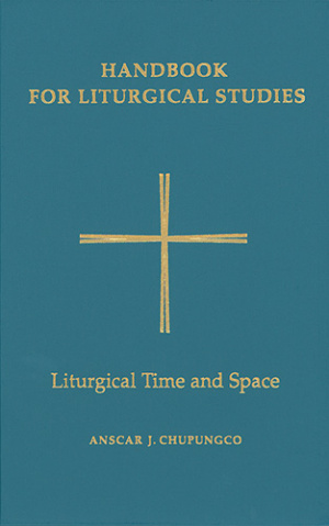 Handbook for Liturgical Studies Liturgical Time and Space