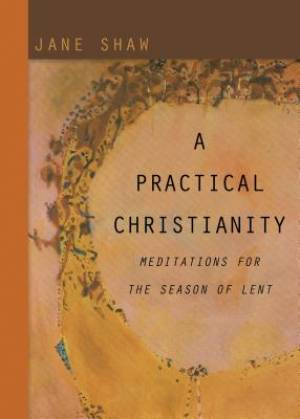 Practical Christianity : Meditations For The Season Of Lent