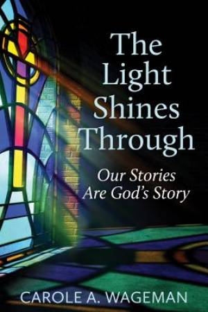 The Light Shines Through: Our Stories Are God's Story