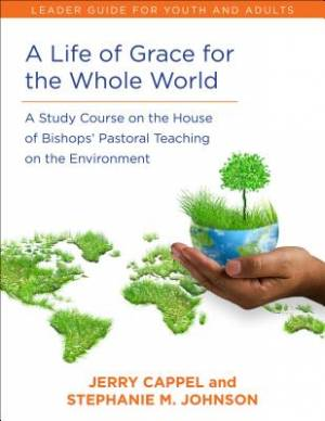 Life of Grace for the Whole World, Leader's Guide: A Study Course on the House of Bishops' Pastoral Teaching on the Environment