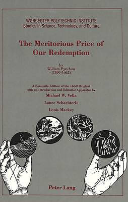 The Meritorious Price of Our Redemption by William Pynchon (1590 - 1662): A Facsimile Edition of the 1650 Original with an Introduction and Editorial