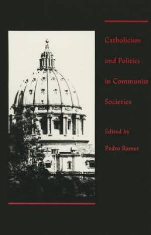 Catholicism and Politics in Communist Societies