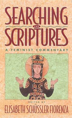 Searching the Scriptures - A Feminist Commentary