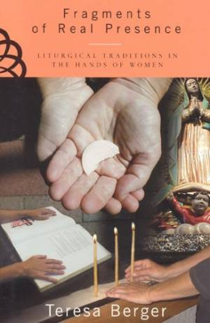 Fragments of Real Presence: Liturgical Traditions in the Hands of Woman