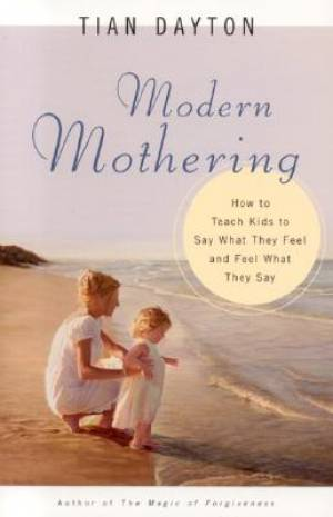 Modern Mothering: How to Teach Kids to Say What They Feel And Feel What They Say