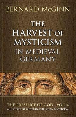 Harvest of Mysticism in Medieval Germany: Volume IV  Presence of God Series